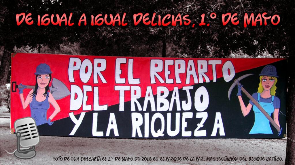 """Pancarta 1.º Mayo 2018 en el parque de la Paz por el Bloque Crítico. Rojo y negro; a los lados, dos dibujos de mujeres obreras, con casco, pico y pala; en el centro, el lema: """"Por el reparto del trabajo y la riqueza"""""""